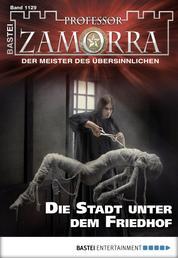 Professor Zamorra - Folge 1129 - Die Stadt unter dem Friedhof