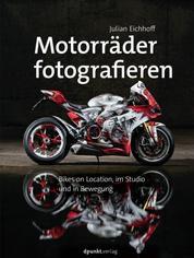 Motorräder fotografieren - Bikes on Location, im Studio und in Bewegung