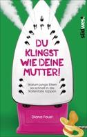 Diana Faust: Du klingst wie deine Mutter! ★