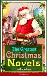 The Greatest Christmas Novels in One Volume (Illustrated) - Life and Adventures of Santa Claus, The Romance of a Christmas Card, The Little City of Hope, The Wonderful Life, Little Women, Anne of Green Gables, Little Lord Fauntleroy, Peter Pan…