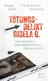 Tötungsdelikt Gisela G. - und zwei weitere authentische Kriminalfälle aus der DDR