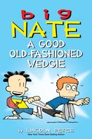Lincoln Peirce: Big Nate: A Good Old-Fashioned Wedgie