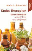 Maria L. Schasteen: Krebs-Therapien: Mit Duftmedizin unterstützen und begleiten