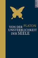 Platon: Von der Unsterblichkeit der Seele