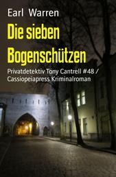 Die sieben Bogenschützen - Privatdetektiv Tony Cantrell #48 / Cassiopeiapress Kriminalroman