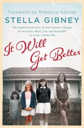 It Will Get Better - The inspirational true story of one woman's courage to overcome abuse, loss and heartache to create a better life