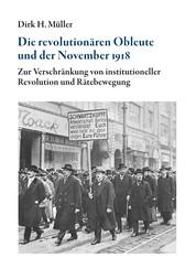 Die revolutionären Obleute und der November 1918 - Zur Verschränkung von institutioneller Revolution und Rätebewegung