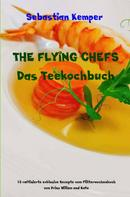 Sebastian Kemper: THE FLYING CHEFS Das Teekochbuch