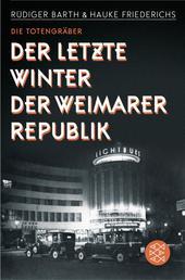 Die Totengräber - Der letzte Winter der Weimarer Republik