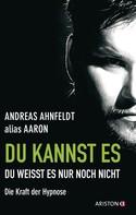 Andreas Ahnfeldt (alias Aaron): Du kannst es, du weißt es nur noch nicht ★★★