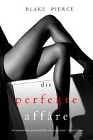 Blake Pierce: Die Perfekte Affäre (Ein spannender Psychothriller mit Jessie Hunt – Band Sieben) ★★★★★