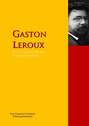 The Collected Works of Gaston Leroux - The Complete Works PergamonMedia