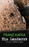 Franz Kafka: Ein Landarzt - Kleine Erzählungen