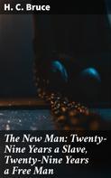 H. C. Bruce: The New Man: Twenty-Nine Years a Slave, Twenty-Nine Years a Free Man