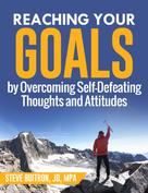 Steve Buitron: Reaching Your Goals by Overcoming Self-Defeating Thoughts and Attitudes