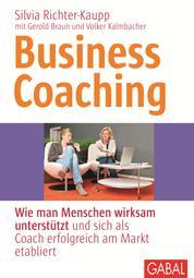 Business Coaching - Wie man Menschen wirksam unterstützt und sich als Coach erfolgreich am Markt etabliert