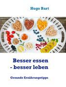Hugo Bart: Besser essen - besser leben - Vegetarisch!