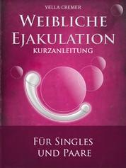 Weibliche Ejakulation - G-Punkt Massage - Kurzanleitung für Singles und Paare