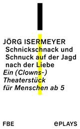 Schnickschnack und Schnuck auf der Jagd nach der Liebe - Ein (Clowns-) Theaterstück für Menschen ab 5