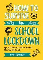 How to Survive the School Lockdown - Tips and Ideas to Entertain Your Kids While You Self-Isolate