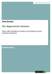 Die diagnostische Situation - Motto: Alles Verhalten ist immer ein Verhalten in einer konkreten Situation