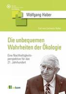 Wolfgang Haber: Die unbequemen Wahrheiten der Ökologie