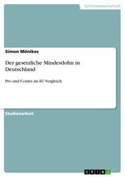 Der gesetzliche Mindestlohn in Deutschland - Pro und Contra im EU Vergleich