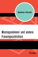 Maria Frisé: Montagsmänner und andere Frauengeschichten ★★★★