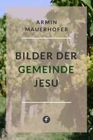 Armin Mauerhofer: Bilder der Gemeinde Jesu