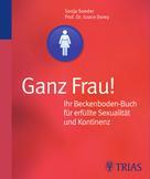 Grace Dorey: Ganz Frau! Ihr Beckenboden-Buch für erfüllte Sexualität und Kontinenz