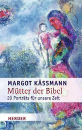 Mütter der Bibel - 20 Porträts für unsere Zeit