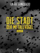 Tor Åge Bringsværd: Die Stadt der Metallvögel ★★★★★
