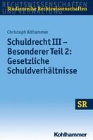 Christoph Althammer: Schuldrecht III - Besonderer Teil 2: Gesetzliche Schuldverhältnisse