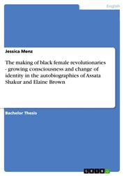 The making of black female revolutionaries - growing consciousness and change of identity in the autobiographies of Assata Shakur and Elaine Brown