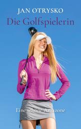 Die Golfspielerin - Eine schöne Amazone