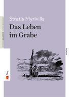 Stratis Myrivilis: Das Leben im Grabe
