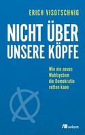 Erich Visotschnig: Nicht über unsere Köpfe