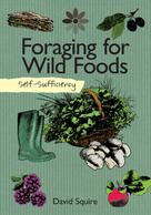 David Squire: Self-Sufficiency: Foraging for Wild Foods