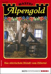 Alpengold 296 - Heimatroman - Das störrischste Dirndl vom Zillertal