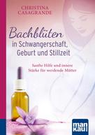 Christina Casagrande: Bachblüten in Schwangerschaft,Geburt und Stillzeit. Kompakt-Ratgeber ★★★