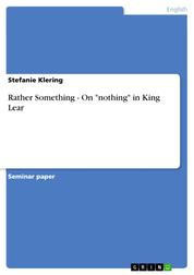 """Rather Something - On """"nothing"""" in King Lear"""