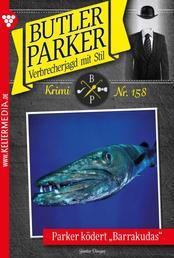 Butler Parker 158 – Kriminalroman - Parker ködert Barrakudas