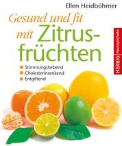 Gesund und fit mit Zitrusfrüchten - Stimmungshebend - Cholesterinsenkend - Entgiftend