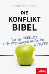 Die Konflikt-Bibel - Wie der Konflikt in die Welt kam und wie Sie ihn steuern