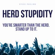 Herd Stupidity - You're smarter than the herd. Stand up to it.