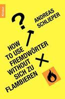 Andreas Schlieper: How to use Fremdwörter without sich zu flambieren ★★★