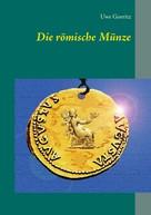 Uwe Goeritz: Die römische Münze