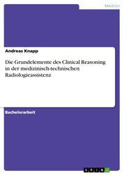 Die Grundelemente des Clinical Reasoning in der medizinisch-technischen Radiologieassistenz