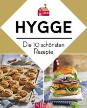 Hygge - Die 10 schönsten Rezepte - Dänische Küche zum Wohlfühlen