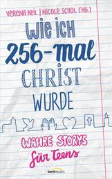 Wie ich 256-mal Christ wurde - Wahre Storys für Teens.